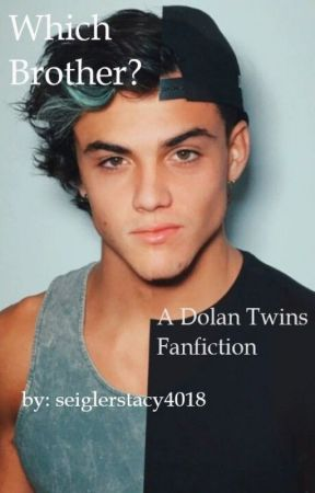 Which Brother? // Dolan Twins Fanfiction by seiglerstacy4018