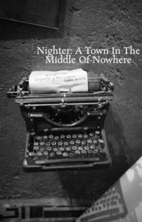 Nighter: A Town In The Middle Of Nowhere by SkyeKatt