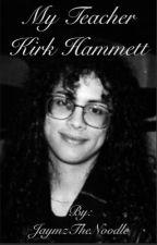 (Mr.Hammett)❤ Kirk Hammett My Teacher by JaymzTheNoodle