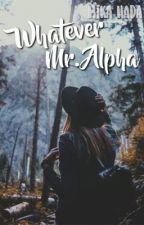 Whatever Mr. Alpha || Watty's 2017 by QueenMikachuz