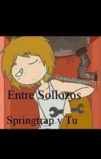 "Springtrap y tu ""Entre sollozos"" #FNAFHS by MurderDragneel777"