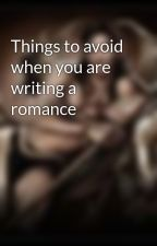 Things to avoid when you are writing a romance by Ctyolene
