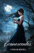 Evanescentes: A Filha De Drácula by MarshmallowLFF