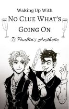 Waking Up With No Clue What's Going On Is Paultin's Aesthetic- Daultin by PurestFormOfRegret
