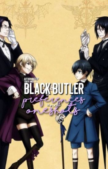 Black Butler Preferences and Oneshots {Complete}