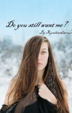 Do you still want me? by XyxilovehimxyX