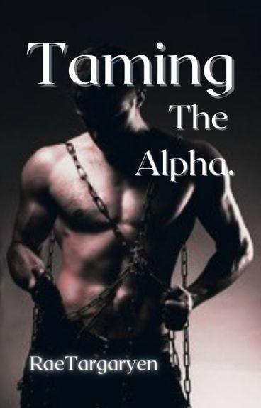 Taming The Alpha by RaeRae96