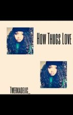How Thugs Love by twerkadelic_