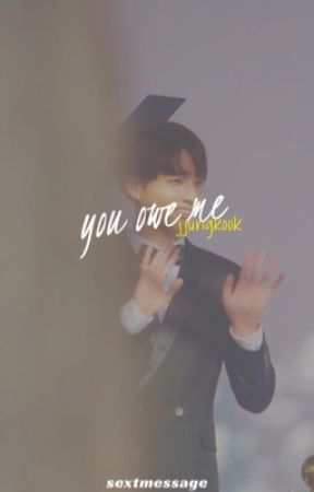 you owe me ↠ j.jungkook by sextmessage