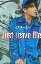 Just Leave Me [ Taekook ] by Geeyomie