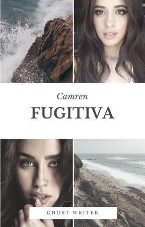 Fugitiva   Camren by GhostWriterInTheClub