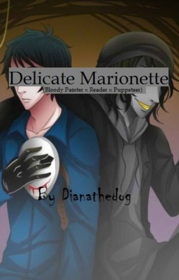 Delicate Marionette(Bloody Painter x Reader x Puppeteer