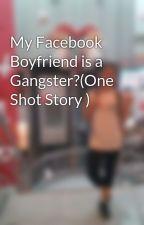 My Facebook Boyfriend is a Gangster?(One Shot Story ) by GOT7MarkBamFans
