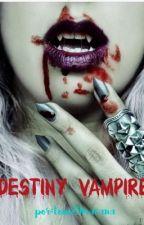 Destino vampirico {EDITANDO} by MariaAntoniaMacana