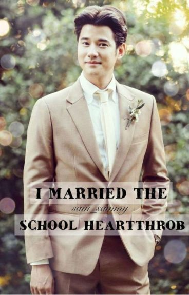 I Married the School Heartthrob <3 (COMPLETE)