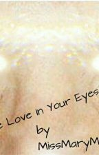 I See Love In Your Eyes. by MarySeidel