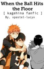 When the Ball Hits the Floor [ KageHina ] [ COMPLETED ] by xpastel-lucyx