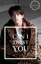 Can I trust you||•J.JK•|| B1 by JngkJxxn