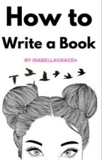 How to Write a Book by isabellagrace4