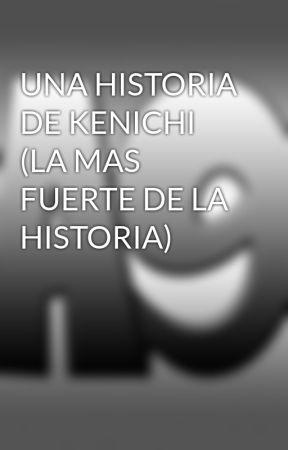 UNA HISTORIA DE KENICHI (LA MAS FUERTE DE LA HISTORIA) by aleatorio9