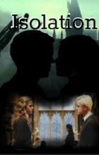Isolation - a Dramione Fanfiction by QueenOfShipping2017