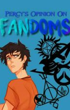 Percy's Opinion On Fandoms by itsnyaseaweedbrain