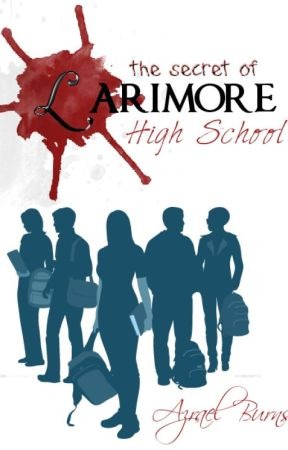 Published || The Secret of Larimore High School by GlowingGreenEyes