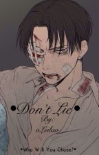•Don't Lie• |Cheater Levi x reader x Eren| by oLeilao