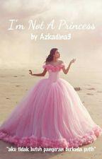 I'm Not a Princess by AzkaDina3