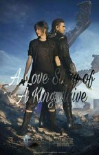A Love Story Of A Kingsglaive [A Final Fantasy XV story] by CrownCityPrince