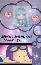 ¿Amor o Admiración? - Bonnie y tu - by TicciCreepyGirlLove