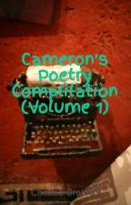 Cameron's Poetry Complilation (Volume 1) by CheddarBrat789