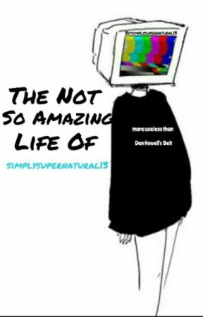 The Not So Amazing Life Of Simplysupernatural13 by andmariareynolds