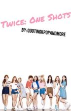 Twice: One Shots by quotingkpopandmore