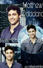 Heartbreak Boy 《Matthew Daddario y tu》 by Avril04Weird