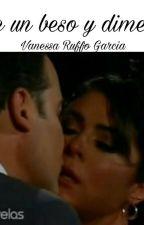 """""""Dame un beso y dime adiós"""" by VanessaGarcia642"""