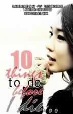 10 Things To Do Before I Die by iamatemptation