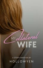 My Collateral Wife by hollowyen