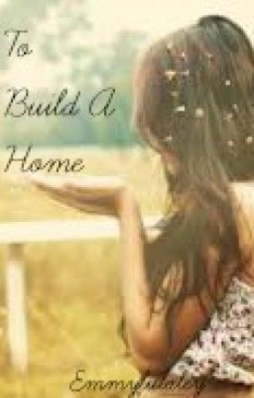 To Build A Home by emmylulaley