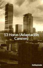13 Horas (Adaptación Camren) by KelSeplveda