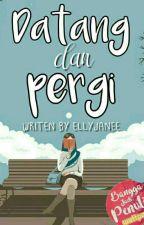 Datang Dan Pergi by ellyjanee