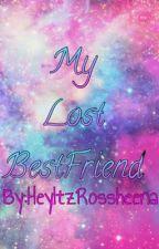 My Lost BestFriend by HeyItzRossheena