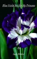 Blue Violet Iris for My Princess by Lady_Mist10