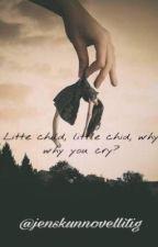Little child, little child, why you cry? {Suomeksi} by mustakirjailija