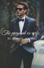 The pregnant ex-wife by episode_writer2