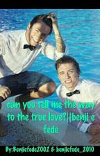 Can you tell me the way to the true love?||Benji e Fede by benjiefede_2022