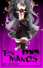 En Mis Manos✒LenKu +18 by LenKu4eva