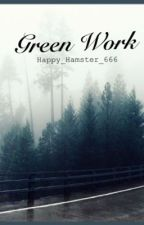 Green Work [18+] //h.s. by Happy_hamster_666