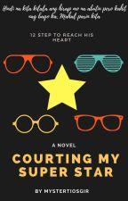 Courting My Super Star ⭐★ by mystertiosgirl