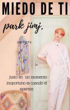Miedo de ti ( Park Jimin y Tu ) by JeonJungKooki7